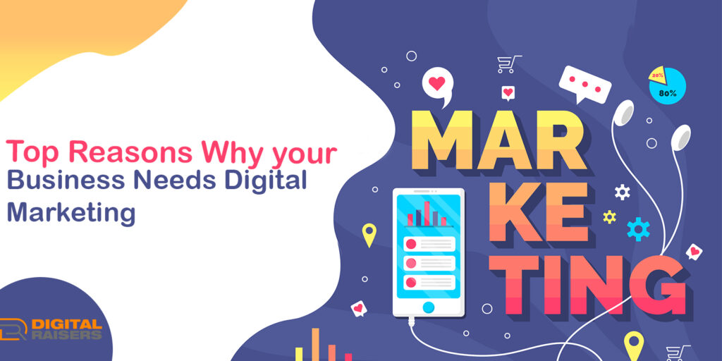Reasons Your Business Needs Digital Marketing