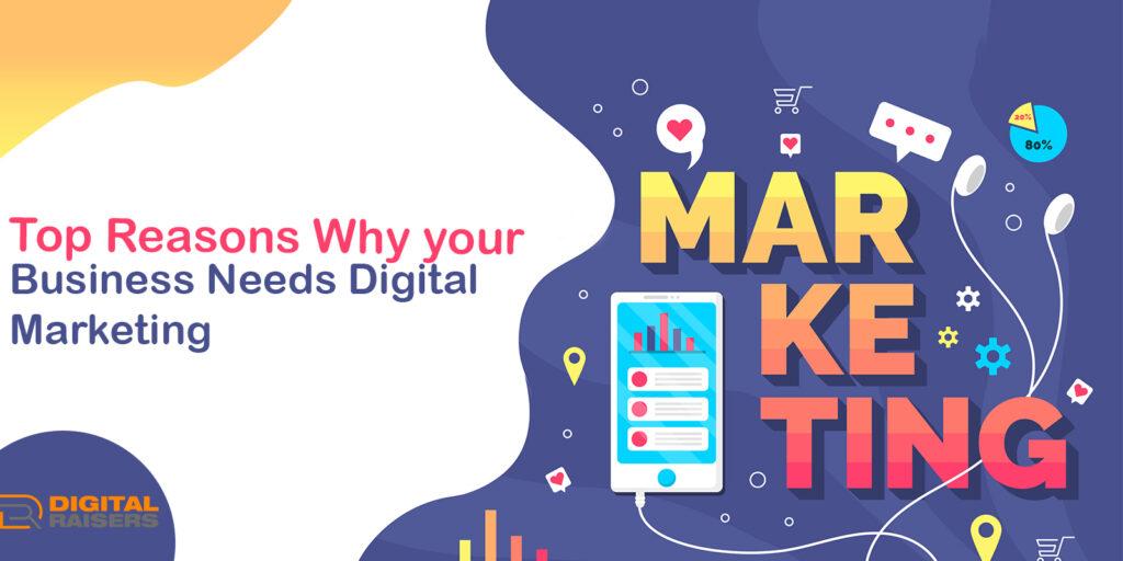 Reasons Your Business Needs Digital Marketing