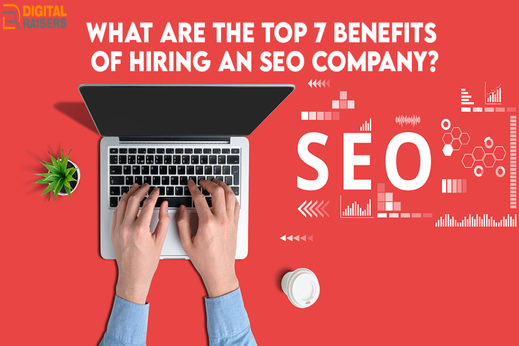 The top 7 benefits of hiring an SEO Company