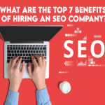 What are the top 7 benefits of hiring an SEO Company?